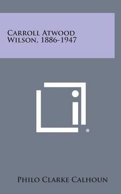 Carroll Atwood Wilson, 1886-1947