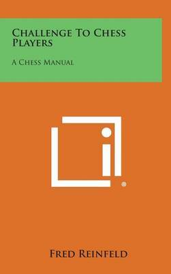 Challenge to Chess Players: A Chess Manual