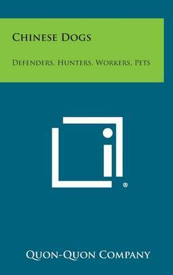 Chinese Dogs: Defenders, Hunters, Workers, Pets