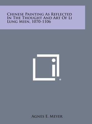 Chinese Painting as Reflected in the Thought and Art of Li Lung Mien, 1070-1106