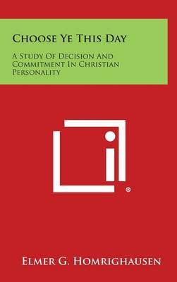 Choose Ye This Day: A Study of Decision and Commitment in Christian Personality
