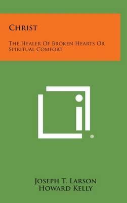 Christ: The Healer of Broken Hearts or Spiritual Comfort