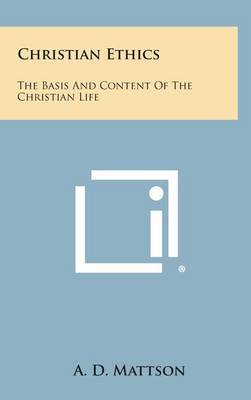 Christian Ethics: The Basis and Content of the Christian Life
