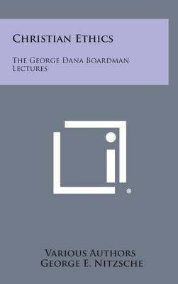Christian Ethics: The George Dana Boardman Lectures