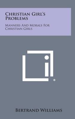 Christian Girl's Problems: Manners and Morals for Christian Girls