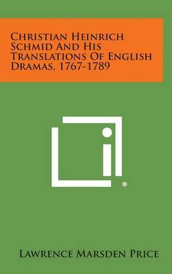 Christian Heinrich Schmid and His Translations of English Dramas, 1767-1789