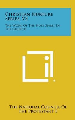 Christian Nurture Series, V3: The Work of the Holy Spirit in the Church