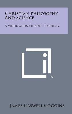Christian Philosophy and Science: A Vindication of Bible Teaching