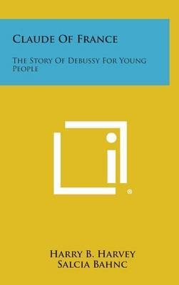 Claude of France: The Story of Debussy for Young People