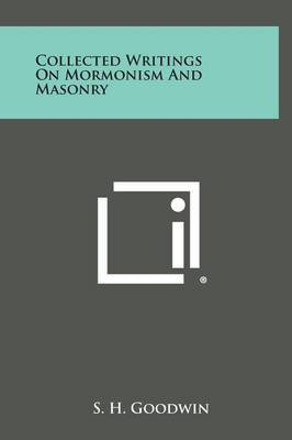 Collected Writings on Mormonism and Masonry