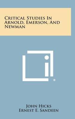 Critical Studies in Arnold, Emerson, and Newman