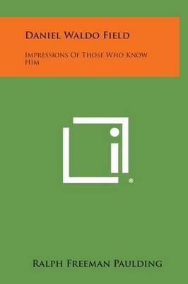 Daniel Waldo Field: Impressions of Those Who Know Him