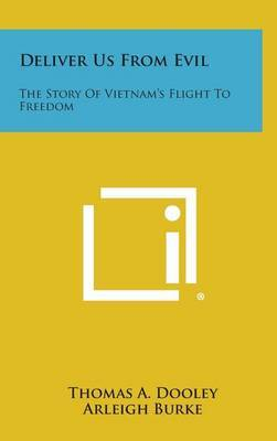Deliver Us from Evil: The Story of Vietnam's Flight to Freedom