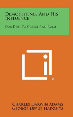 Demosthenes and His Influence: Our Debt to Greece and Rome