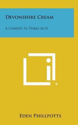 Devonshire Cream: A Comedy in Three Acts