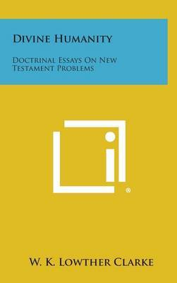 Divine Humanity: Doctrinal Essays on New Testament Problems