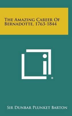 The Amazing Career of Bernadotte, 1763-1844