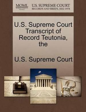 The U.S. Supreme Court Transcript of Record Teutonia
