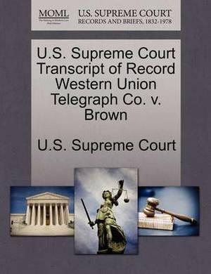 U.S. Supreme Court Transcript of Record Western Union Telegraph Co. V. Brown