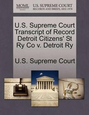 U.S. Supreme Court Transcript of Record Detroit Citizens' St Ry Co V. Detroit Ry