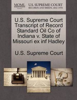 U.S. Supreme Court Transcript of Record Standard Oil Co of Indiana V. State of Missouri Ex INF Hadley