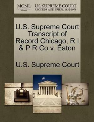 U.S. Supreme Court Transcript of Record Chicago, R I & P R Co V. Eaton