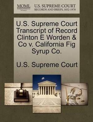 U.S. Supreme Court Transcript of Record Clinton E Worden & Co V. California Fig Syrup Co.