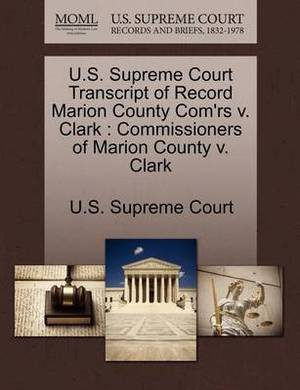 U.S. Supreme Court Transcript of Record Marion County Com'rs V. Clark: Commissioners of Marion County V. Clark
