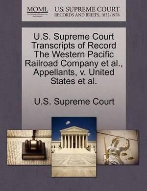 U.S. Supreme Court Transcripts of Record the Western Pacific Railroad Company et al., Appellants, V. United States et al.