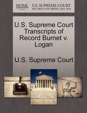U.S. Supreme Court Transcripts of Record Burnet V. Logan