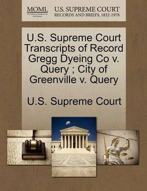 U.S. Supreme Court Transcripts of Record Gregg Dyeing Co V. Query; City of Greenville V. Query