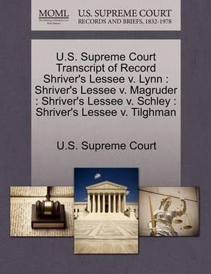 U.S. Supreme Court Transcript of Record Shriver's Lessee V. Lynn: Shriver's Lessee V. Magruder: Shriver's Lessee V. Schley: Shriver's Lessee V. Tilghman