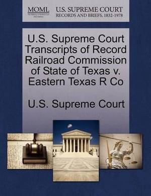 U.S. Supreme Court Transcripts of Record Railroad Commission of State of Texas V. Eastern Texas R Co