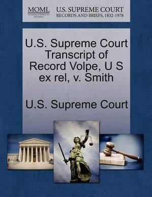 U.S. Supreme Court Transcript of Record Volpe, U S Ex Rel, V. Smith