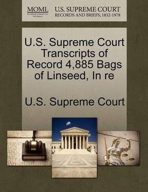U.S. Supreme Court Transcripts of Record 4,885 Bags of Linseed, in Re