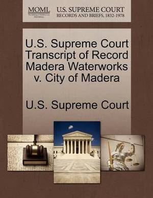 U.S. Supreme Court Transcript of Record Madera Waterworks V. City of Madera