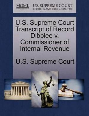 U.S. Supreme Court Transcript of Record Dibblee V. Commissioner of Internal Revenue