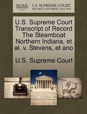 U.S. Supreme Court Transcript of Record the Steamboat Northern Indiana, et al. V. Stevens, Et Ano