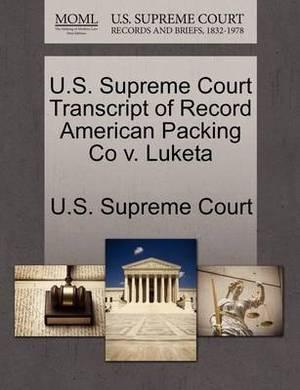 U.S. Supreme Court Transcript of Record American Packing Co V. Luketa