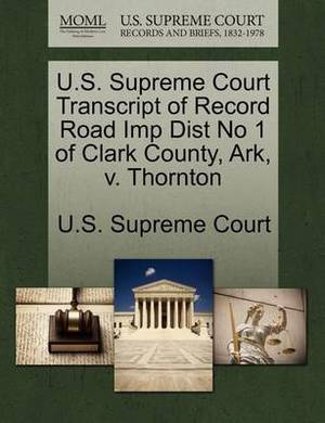 U.S. Supreme Court Transcript of Record Road Imp Dist No 1 of Clark County, Ark, V. Thornton