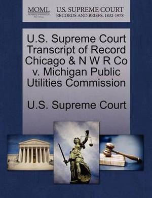 U.S. Supreme Court Transcript of Record Chicago & N W R Co V. Michigan Public Utilities Commission