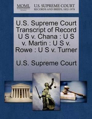 U.S. Supreme Court Transcript of Record U S V. Chana: U S V. Martin: U S V. Rowe: U S V. Turner