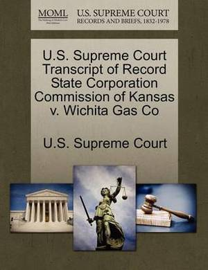 U.S. Supreme Court Transcript of Record State Corporation Commission of Kansas V. Wichita Gas Co