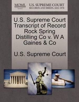 U.S. Supreme Court Transcript of Record Rock Spring Distilling Co V. W a Gaines & Co