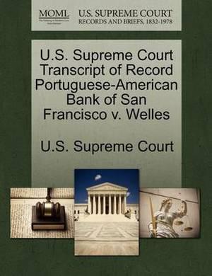 U.S. Supreme Court Transcript of Record Portuguese-American Bank of San Francisco V. Welles
