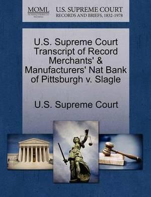 U.S. Supreme Court Transcript of Record Merchants' & Manufacturers' Nat Bank of Pittsburgh V. Slagle