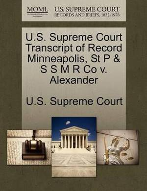 U.S. Supreme Court Transcript of Record Minneapolis, St P & S S M R Co V. Alexander