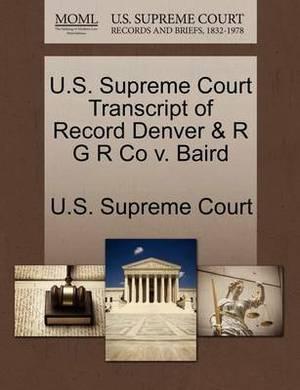 U.S. Supreme Court Transcript of Record Denver & R G R Co V. Baird