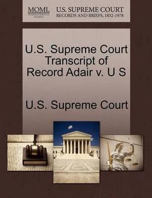 U.S. Supreme Court Transcript of Record Adair V. U S