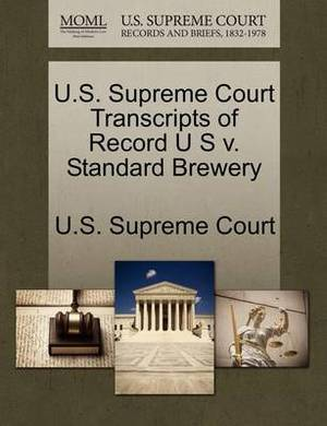 U.S. Supreme Court Transcripts of Record U S V. Standard Brewery